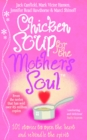 Chicken Soup For The Mother's Soul : 101 Stories to Open the Hearts and Rekindle the Spirits of Mothers - Book