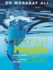 The Integrated Health Bible : Healing, Vitality and Well-Being The Ultimate Reference Guide - Book