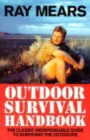 Ray Mears Outdoor Survival Handbook : A Guide to the Materials in the Wild and How To Use them for Food, Warmth, Shelter and Navigation - Book