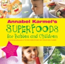 Annabel Karmel's Superfoods for Babies and Children - Book