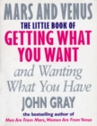 The Little Book of Getting What You Want and Wanting What You Have - Book