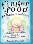 Finger Food For Babies And Toddlers : Delicious nutritious food for little hands to hold - Book