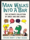 Man Walks Into A Bar : The Ultimate Collection of Jokes and One-Liners - Book