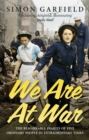 We Are At War : The Diaries of Five Ordinary People in Extraordinary Times - Book