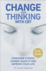 Change Your Thinking with CBT : Overcome stress, combat anxiety and improve your life - Book