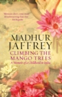 Climbing the Mango Trees : A Memoir of a Childhood in India - Book