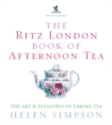 The Ritz London Book Of Afternoon Tea : The Art and Pleasures of Taking Tea - Book