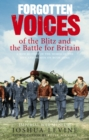 Forgotten Voices of the Blitz and the Battle For Britain : A New History in the Words of the Men and Women on Both Sides - Book