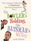 The Bowler's Holding, the Batsman's Willey : The Greatest Collection of Humorous Sporting Quotations Ever! - Book