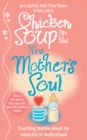 Chicken Soup for the New Mother's Soul : Touching stories about the miracles of motherhood - Book