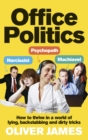 Office Politics : How to Thrive in a World of Lying, Backstabbing and Dirty Tricks - Book
