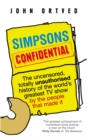 Simpsons Confidential : The uncensored, totally unauthorised history of the world's greatest TV show by the people that made it - Book
