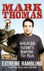 Extreme Rambling : Walking Israel's Separation Barrier. For Fun. - Book