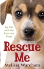Rescue Me : My Life with the Battersea Dogs - Book