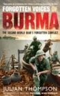 Forgotten Voices of Burma : The Second World War's Forgotten Conflict - Book