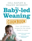 The Baby-led Weaning Cookbook : Over 130 delicious recipes for the whole family to enjoy - Book