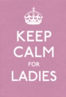 Keep Calm for Ladies : Good Advice for Hard Times - Book