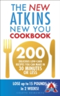 The New Atkins New You Cookbook : 200 delicious low-carb recipes you can make in 30 minutes or less - Book