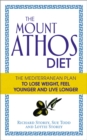 The Mount Athos Diet : The Mediterranean Plan to Lose Weight, Feel Younger and Live Longer - Book