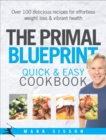 The Primal Blueprint Quick and Easy Cookbook : Over 100 delicious recipes for effortless weight loss and vibrant health - Book