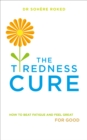 The Tiredness Cure : How to beat fatigue and feel great for good - Book