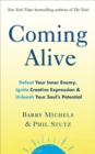 Coming Alive : 4 Tools to Defeat Your Inner Enemy, Ignite Creative Expression and Unleash Your Soul's Potential - Book