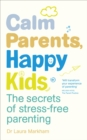 Calm Parents, Happy Kids : The Secrets of Stress-free Parenting - Book
