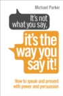 It's Not What You Say, It's The Way You Say It! : How to sell yourself when it really matters - Book