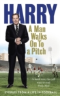 A Man Walks On To a Pitch : Stories from a Life in Football - Book