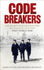 Codebreakers : The Secret Intelligence Unit that Changed the Course of the First World War - Book