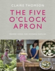 The Five O'Clock Apron : Proper Food for Modern Families - Book