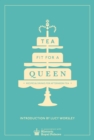 Tea Fit for a Queen : Recipes & Drinks for Afternoon Tea - Book