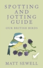 Spotting and Jotting Guide : Our British Birds - Book