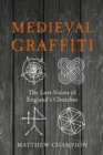 Medieval Graffiti : The Lost Voices of England's Churches - Book