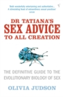 Dr Tatiana's Sex Advice to All Creation : Definitive Guide to the Evolutionary Biology of Sex - Book