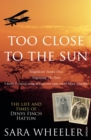 Too Close To The Sun : The Life and Times of Denys Finch Hatton - Book