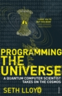 Programming The Universe : A Quantum Computer Scientist Takes on the Cosmos - Book