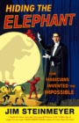 Hiding The Elephant : How Magicians Invented the Impossible - Book