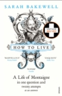 How to Live : A Life of Montaigne in one question and twenty attempts at an answer - Book