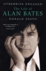Otherwise Engaged : The Life of Alan Bates - Book
