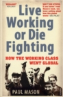 Live Working or Die Fighting : How The Working Class Went Global - Book