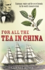 For All the Tea in China : Espionage, Empire and the Secret Formula for the World's Favourite Drink - Book