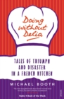 Doing without Delia : Tales of Triumph and Disaster in a French Kitchen - Book