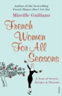 French Women For All Seasons : A Year of Secrets, Recipes & Pleasure - Book