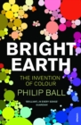 Bright Earth : The Invention of Colour - Book