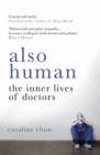 Also Human : The Inner Lives of Doctors - Book