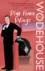 Pigs Have Wings : (Blandings Castle) - Book