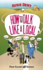 How to Talk Like a Local : From Cockney to Geordie - Book