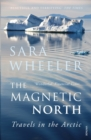 The Magnetic North : Travels in the Arctic - Book