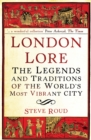 London Lore : The legends and traditions of the world's most vibrant city - Book